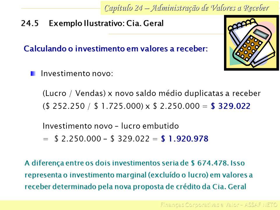 Capítulo 24 – Administração de Valores a Receber 24.5Exemplo Ilustrativo: Cia. Geral Investimento novo: (Lucro / Vendas) x novo saldo médio duplicatas