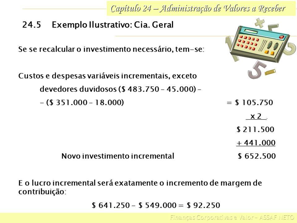 Capítulo 24 – Administração de Valores a Receber 24.5Exemplo Ilustrativo: Cia. Geral Se se recalcular o investimento necessário, tem-se: Custos e desp