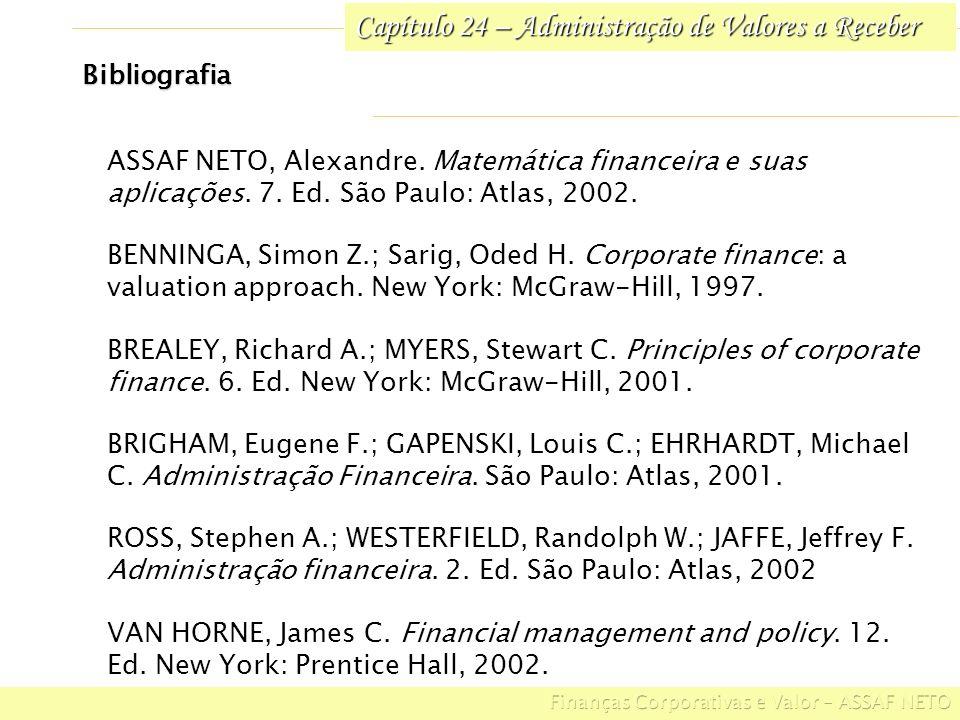 Capítulo 24 – Administração de Valores a Receber Bibliografia ASSAF NETO, Alexandre. Matemática financeira e suas aplicações. 7. Ed. São Paulo: Atlas,