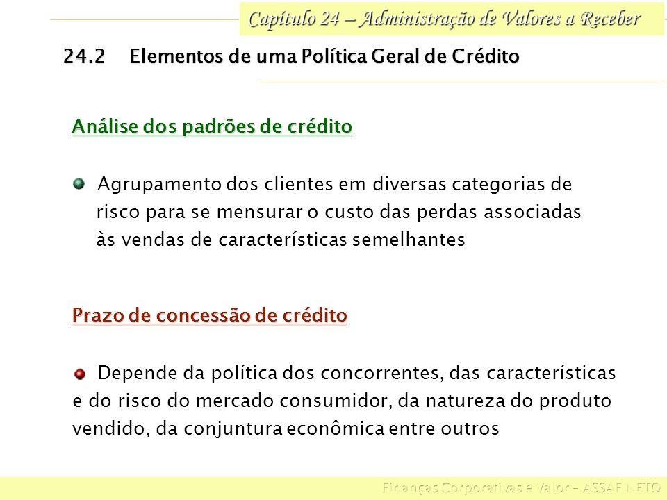 Capítulo 24 – Administração de Valores a Receber 24.2Elementos de uma Política Geral de Crédito Análise dos padrões de crédito Agrupamento dos cliente