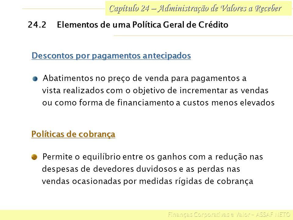 Capítulo 24 – Administração de Valores a Receber 24.2Elementos de uma Política Geral de Crédito Descontos por pagamentos antecipados Abatimentos no pr