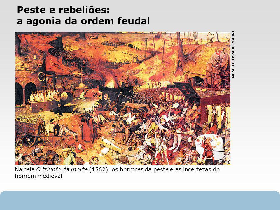 X SAIR Peste e rebeliões: a agonia da ordem feudal Na tela O triunfo da morte (1562), os horrores da peste e as incertezas do homem medieval MUSEU DO