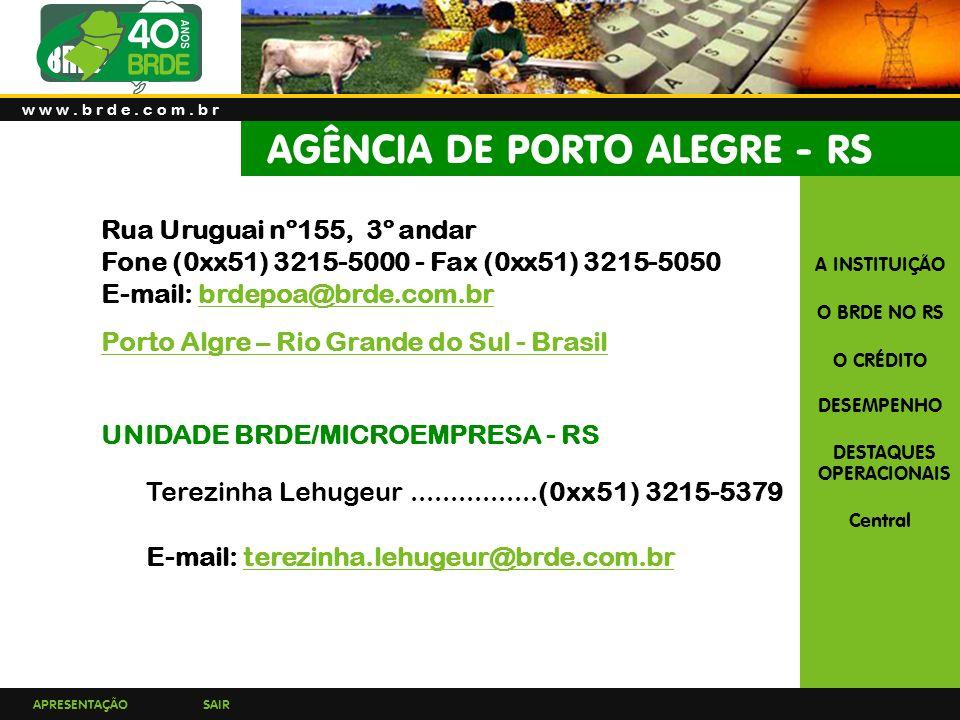 APRESENTAÇÃOSAIR A INSTITUIÇÃO O BRDE NO RS O CRÉDITO DESEMPENHO DESTAQUES OPERACIONAIS Central AGÊNCIA DE PORTO ALEGRE - RS w w w.
