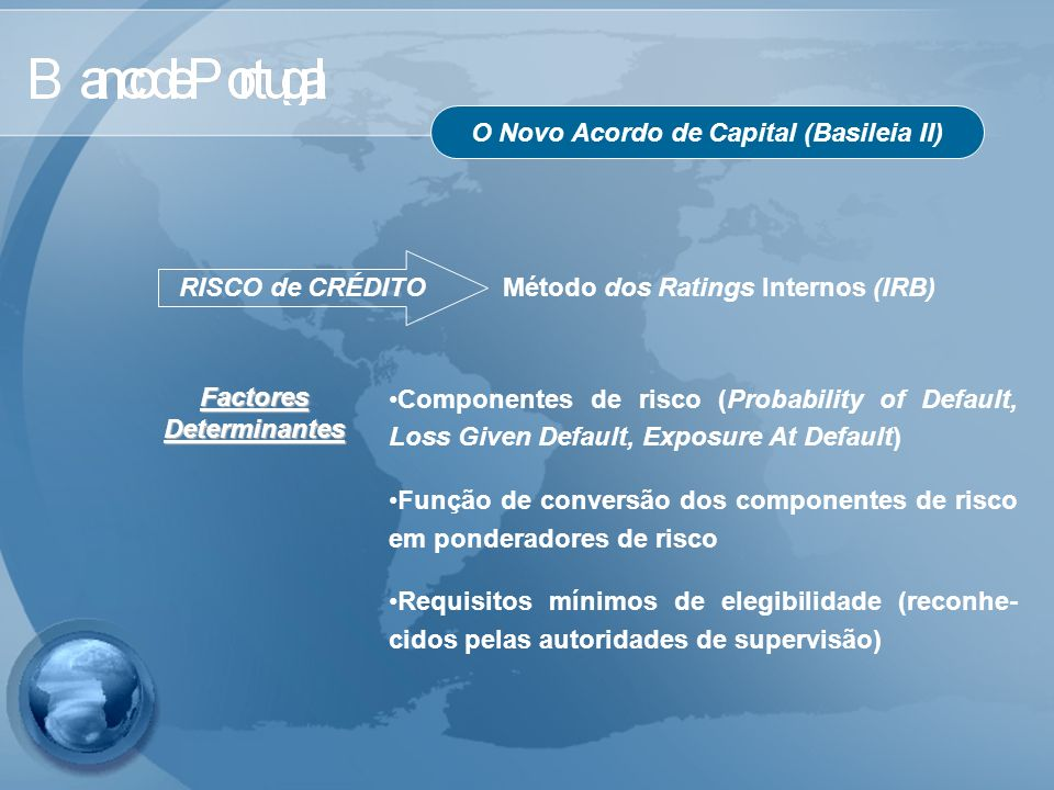 O Novo Acordo de Capital (Basileia II) RISCO de CRÉDITO Componentes de risco (Probability of Default, Loss Given Default, Exposure At Default) Função