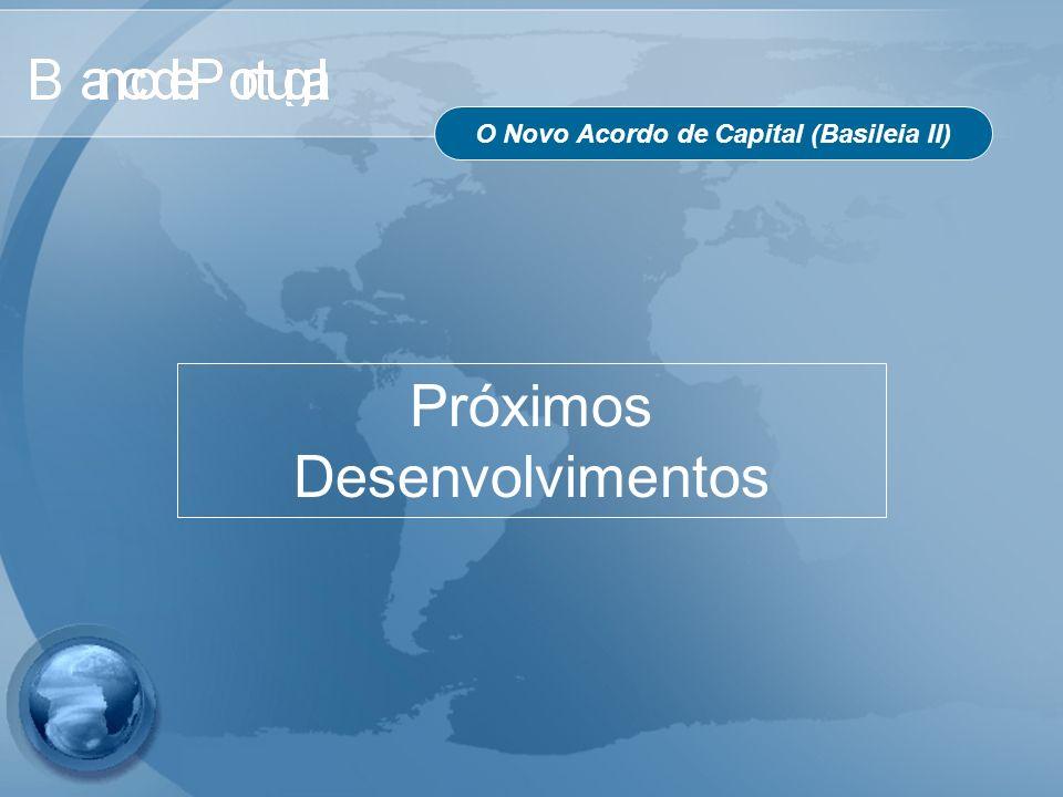 O Novo Acordo de Capital (Basileia II) Próximos Desenvolvimentos