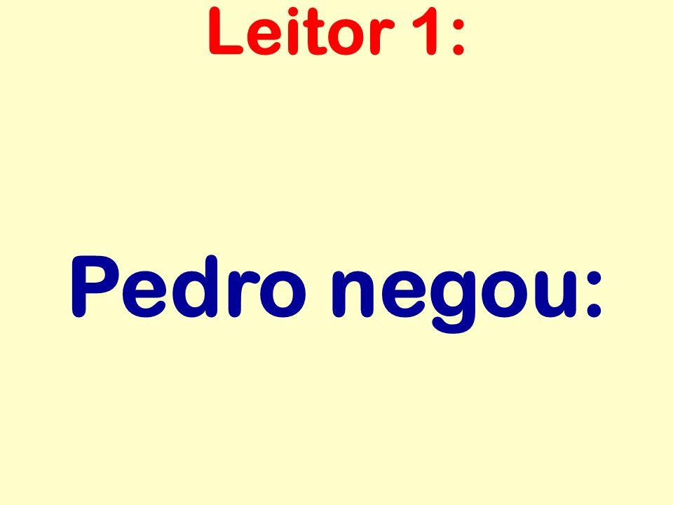 Pedro negou: Leitor 1:
