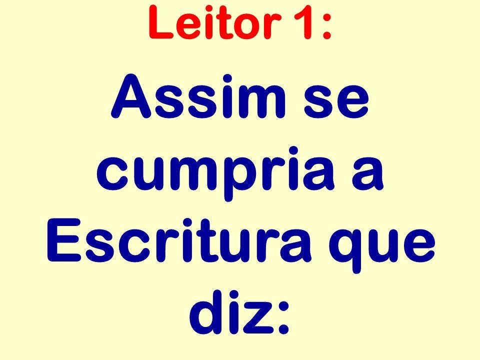 Assim se cumpria a Escritura que diz: Leitor 1: