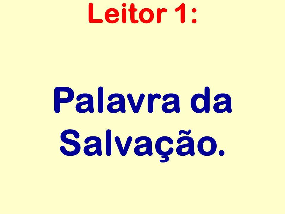 Palavra da Salvação. Leitor 1: