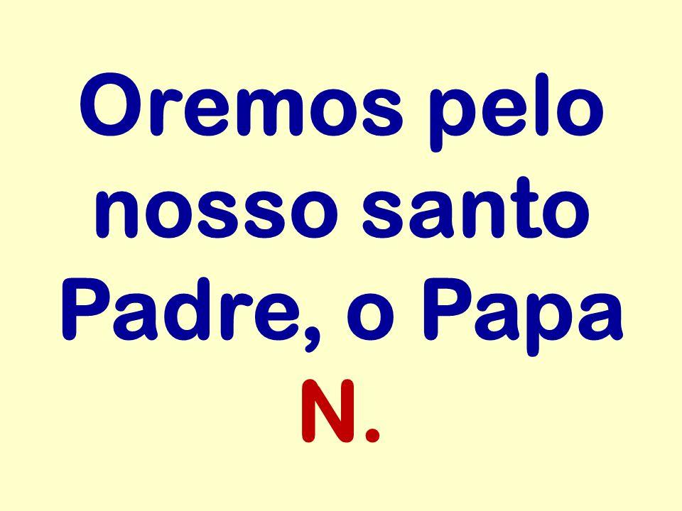 Oremos pelo nosso santo Padre, o Papa N.