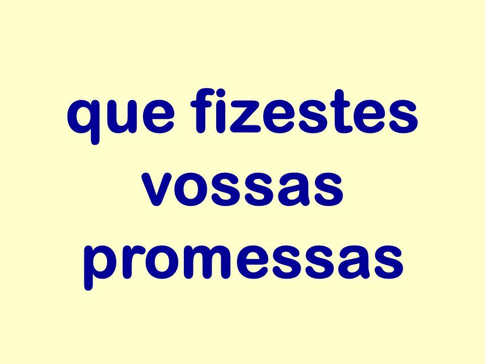 que fizestes vossas promessas