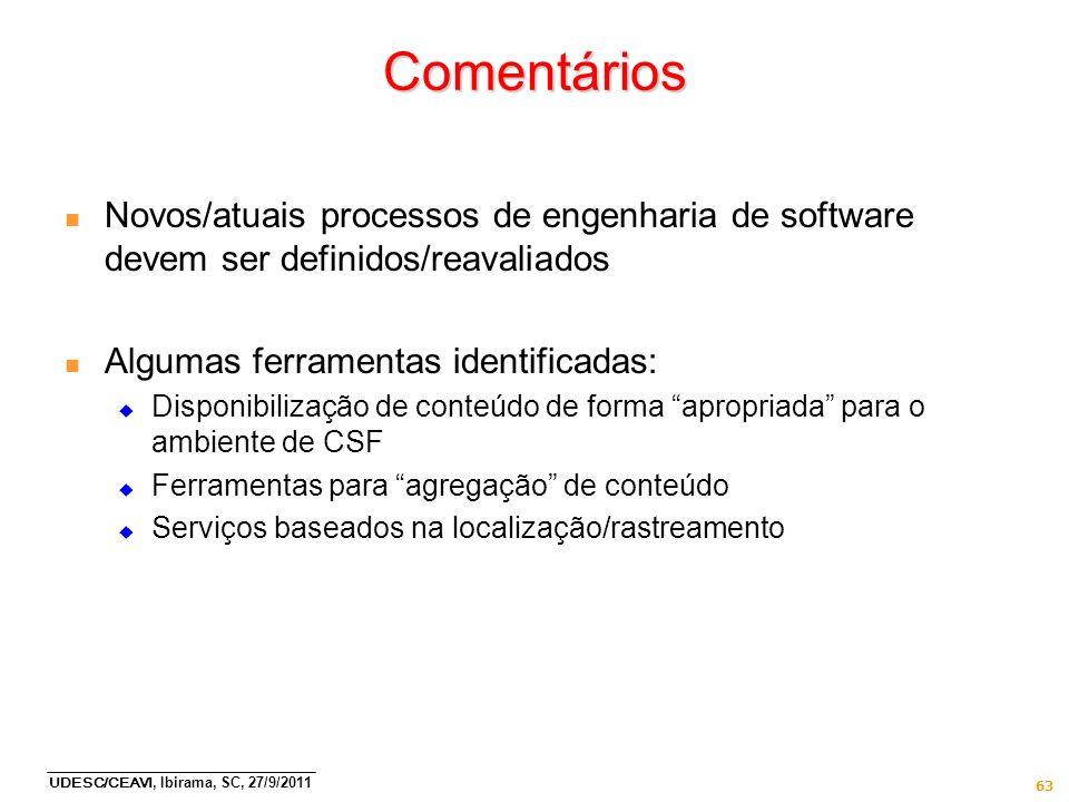 UDESC/CEAVI, Ibirama, SC, 27/9/2011 63 Comentários n Novos/atuais processos de engenharia de software devem ser definidos/reavaliados n Algumas ferram