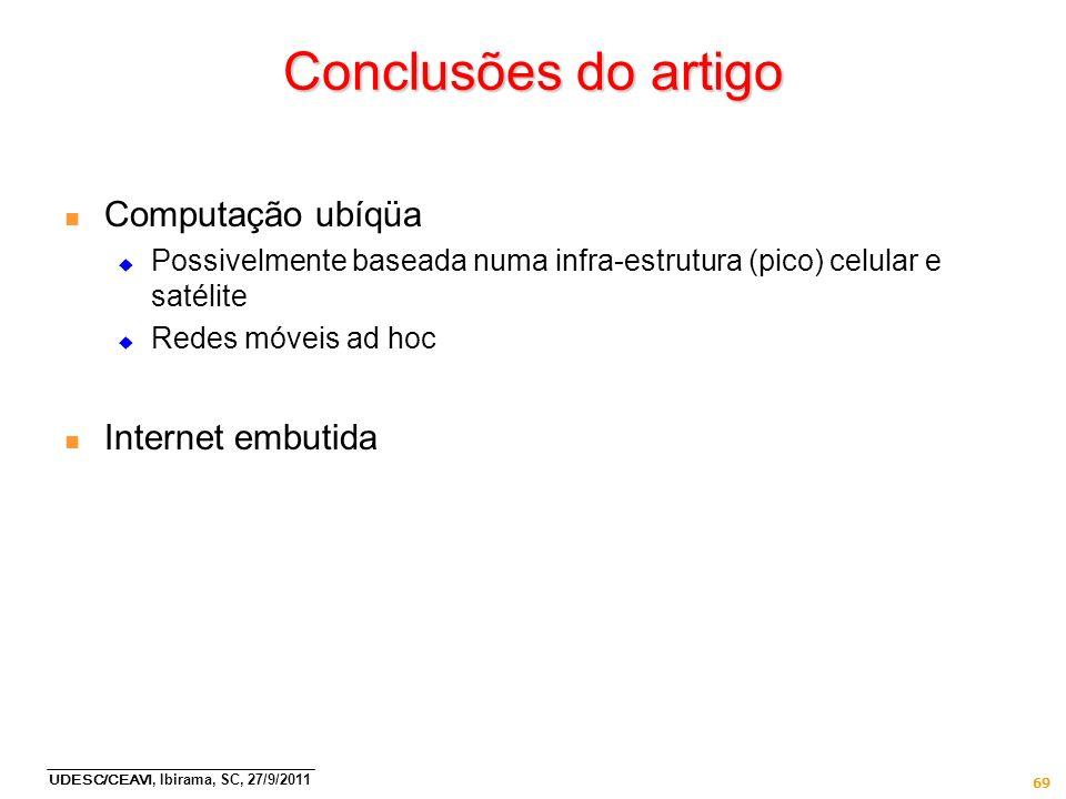 UDESC/CEAVI, Ibirama, SC, 27/9/2011 69 Conclusões do artigo n Computação ubíqüa Possivelmente baseada numa infra-estrutura (pico) celular e satélite R