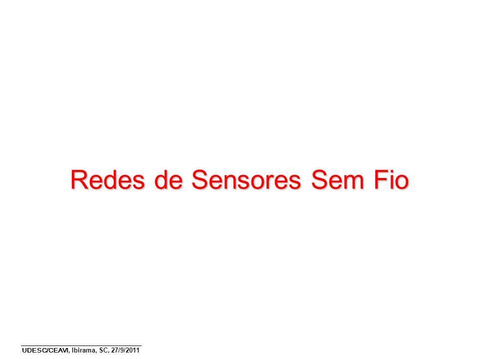 UDESC/CEAVI, Ibirama, SC, 27/9/2011 Redes de Sensores Sem Fio