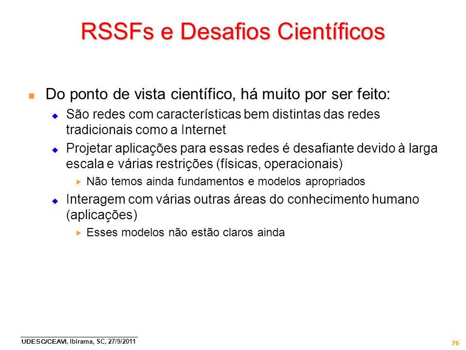 UDESC/CEAVI, Ibirama, SC, 27/9/2011 76 RSSFs e Desafios Científicos n Do ponto de vista científico, há muito por ser feito: São redes com característi