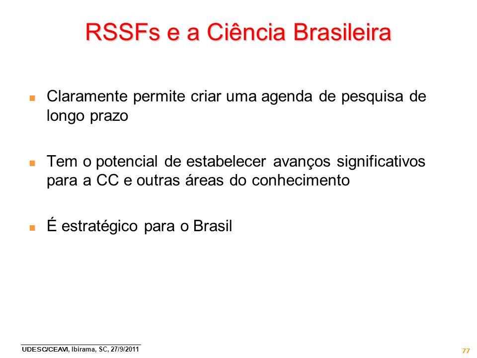 UDESC/CEAVI, Ibirama, SC, 27/9/2011 77 RSSFs e a Ciência Brasileira n Claramente permite criar uma agenda de pesquisa de longo prazo n Tem o potencial