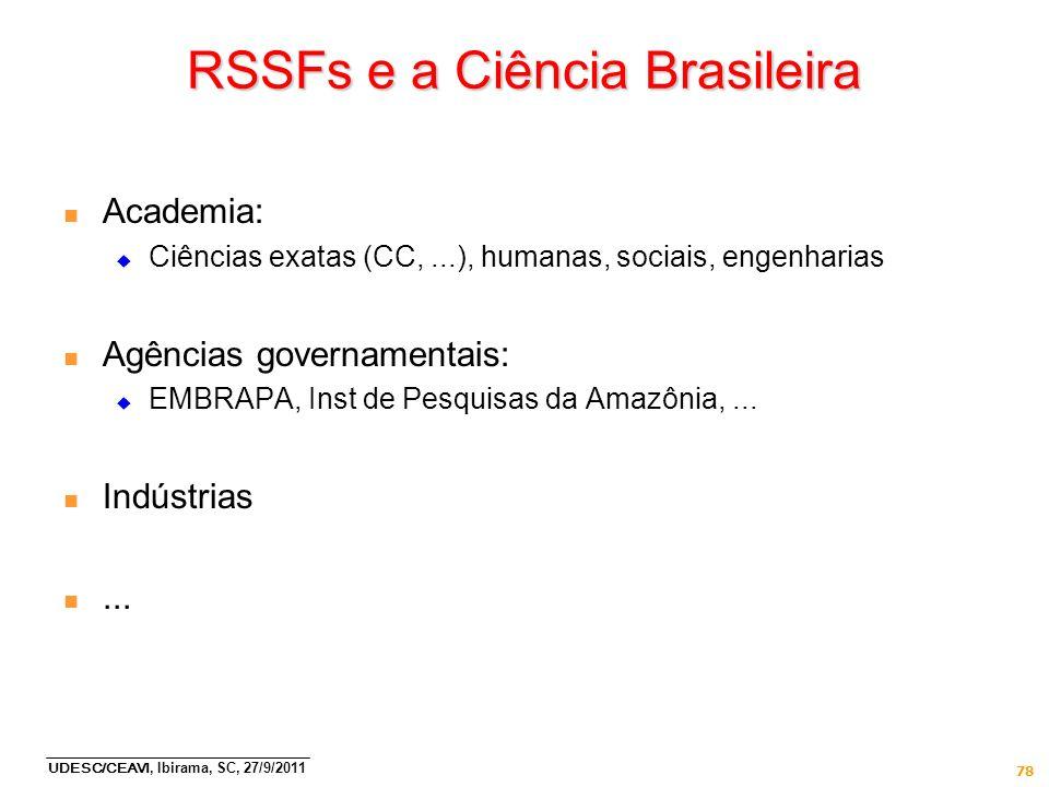 UDESC/CEAVI, Ibirama, SC, 27/9/2011 78 RSSFs e a Ciência Brasileira n Academia: Ciências exatas (CC,...), humanas, sociais, engenharias n Agências gov