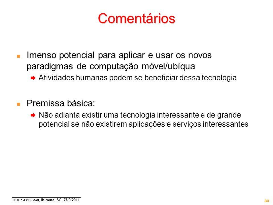 80 Comentários n Imenso potencial para aplicar e usar os novos paradigmas de computação móvel/ubíqua Atividades humanas podem se beneficiar dessa tecn