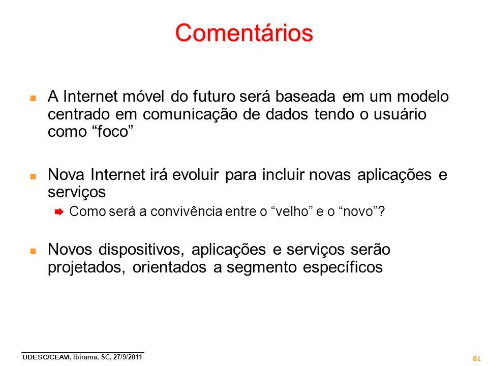 UDESC/CEAVI, Ibirama, SC, 27/9/2011 81 Comentários n A Internet móvel do futuro será baseada em um modelo centrado em comunicação de dados tendo o usu
