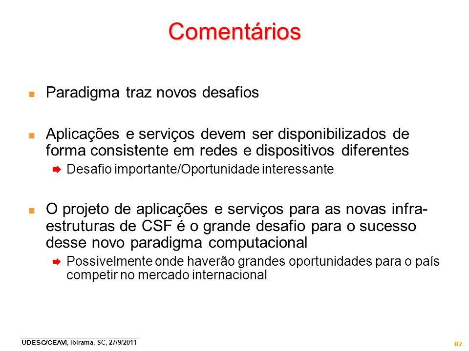 UDESC/CEAVI, Ibirama, SC, 27/9/2011 82 Comentários n Paradigma traz novos desafios n Aplicações e serviços devem ser disponibilizados de forma consist