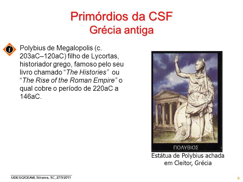 UDESC/CEAVI, Ibirama, SC, 27/9/2011 9 Primórdios da CSF Grécia antiga Polybius de Megalopolis (c. 203aC–120aC) filho de Lycortas, historiador grego, f