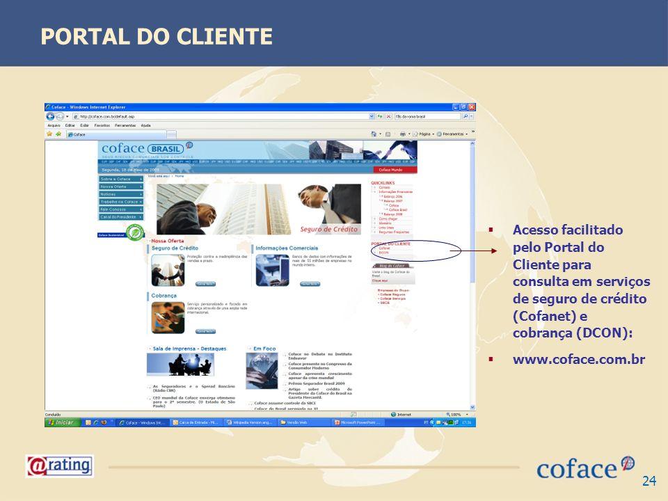 24 PORTAL DO CLIENTE Acesso facilitado pelo Portal do Cliente para consulta em serviços de seguro de crédito (Cofanet) e cobrança (DCON): www.coface.c