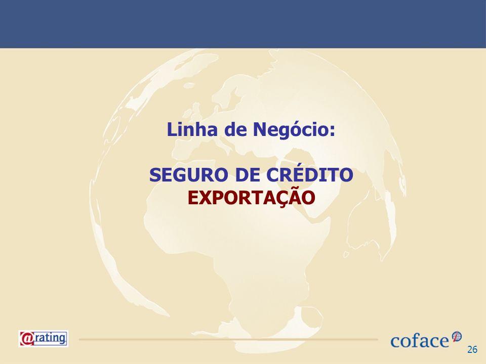 26 Linha de Negócio: SEGURO DE CRÉDITO EXPORTAÇÃO