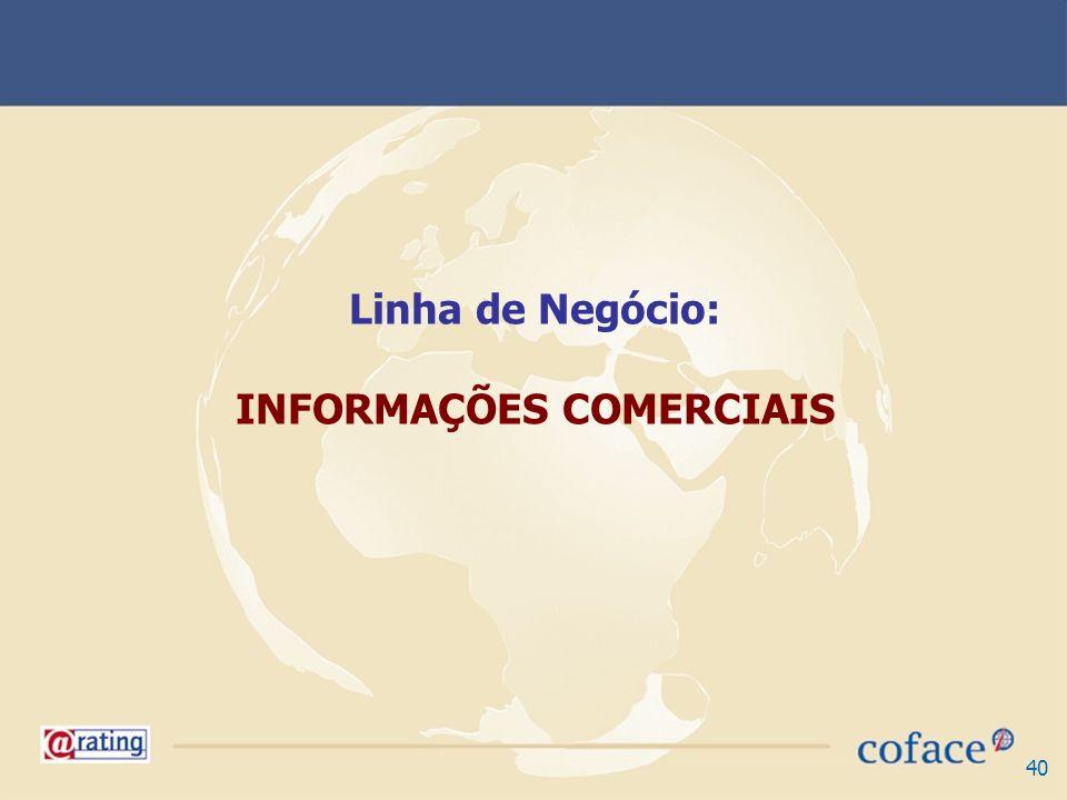 40 Linha de Negócio: INFORMAÇÕES COMERCIAIS