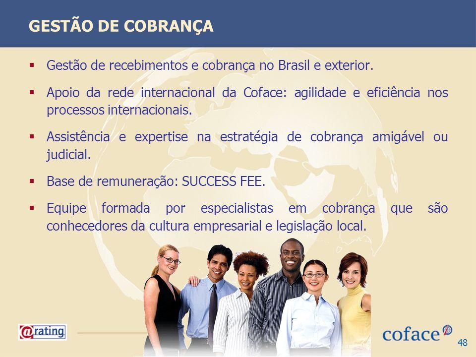 48 GESTÃO DE COBRANÇA Gestão de recebimentos e cobrança no Brasil e exterior. Apoio da rede internacional da Coface: agilidade e eficiência nos proces
