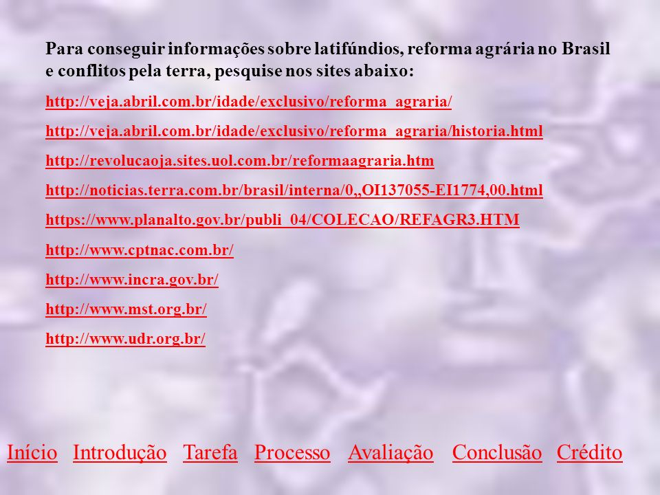 TarefaProcessoAvaliaçãoConclusãoCréditoInícioIntrodução Para conseguir informações sobre latifúndios, reforma agrária no Brasil e conflitos pela terra