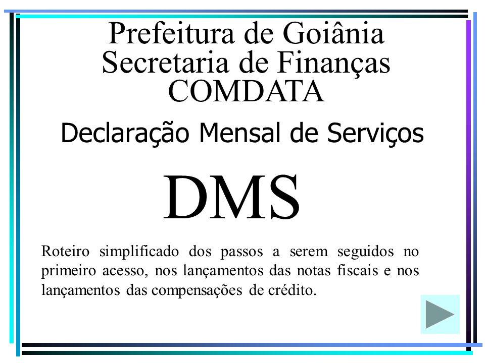 Declaração Mensal de Serviços DMS Prefeitura de Goiânia Secretaria de Finanças COMDATA Roteiro simplificado dos passos a serem seguidos no primeiro acesso, nos lançamentos das notas fiscais e nos lançamentos das compensações de crédito.