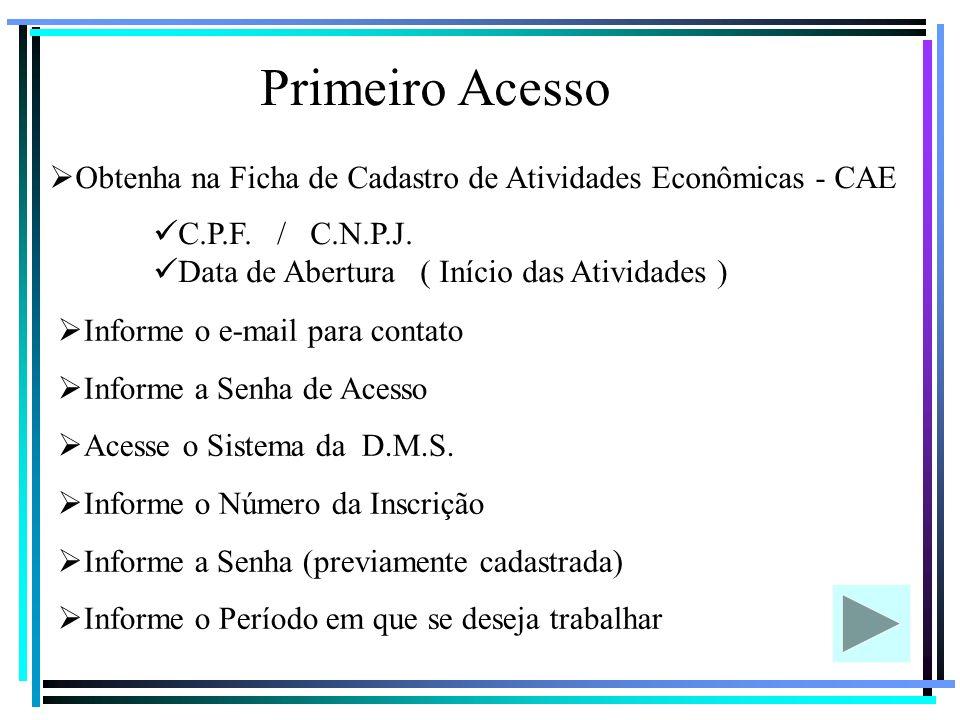 Primeiro Acesso Obtenha na Ficha de Cadastro de Atividades Econômicas - CAE C.P.F.