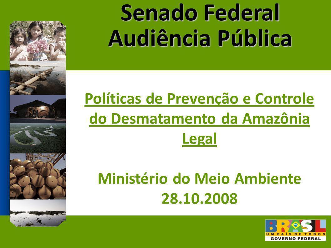 Senado Federal Audiência Pública Políticas de Prevenção e Controle do Desmatamento da Amazônia Legal Ministério do Meio Ambiente 28.10.2008