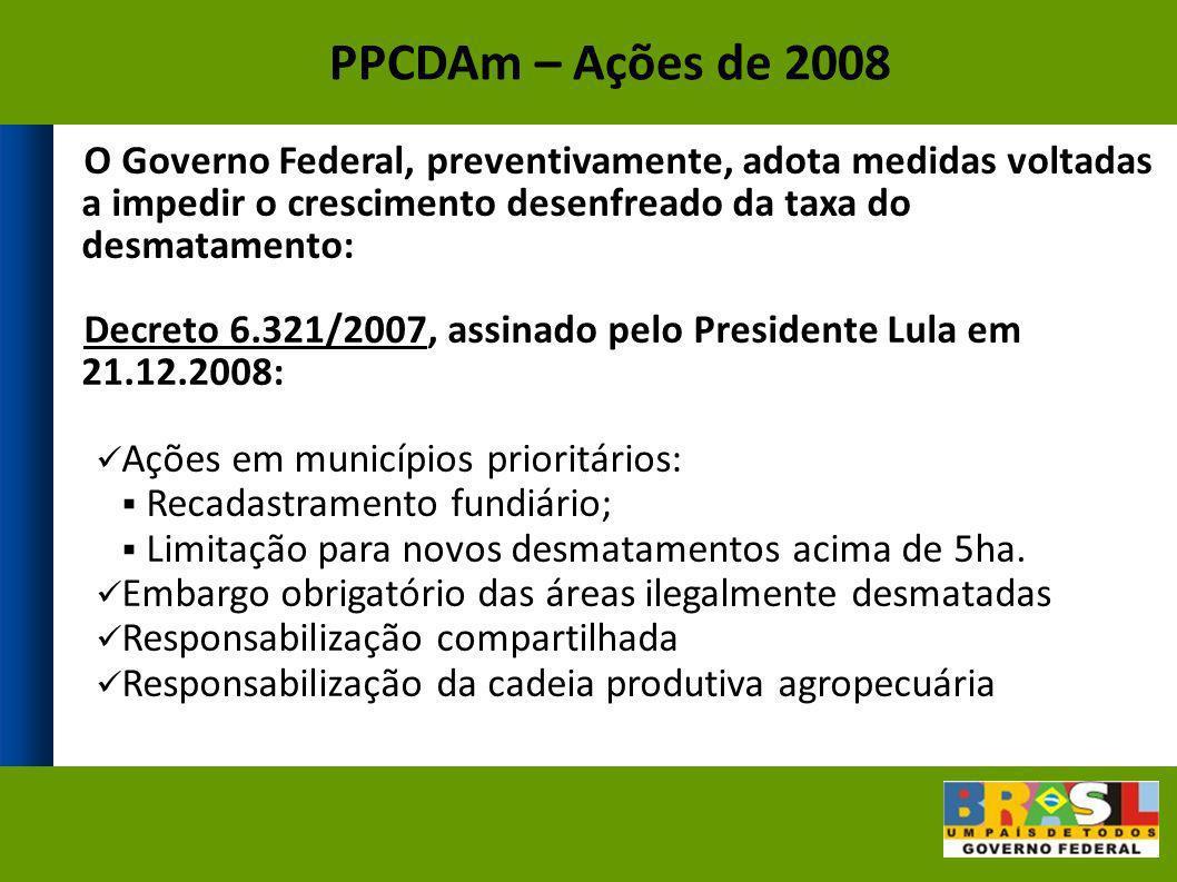 O Governo Federal, preventivamente, adota medidas voltadas a impedir o crescimento desenfreado da taxa do desmatamento: Decreto 6.321/2007, assinado p