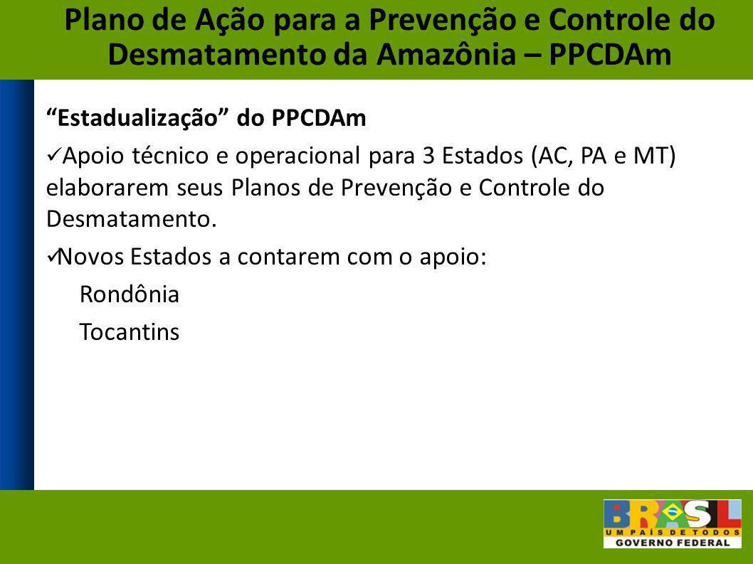 Estadualização do PPCDAm Apoio técnico e operacional para 3 Estados (AC, PA e MT) elaborarem seus Planos de Prevenção e Controle do Desmatamento. Novo