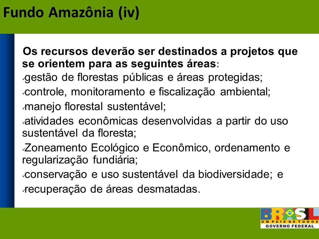 Os recursos deverão ser destinados a projetos que se orientem para as seguintes áreas : gestão de florestas públicas e áreas protegidas; controle, mon