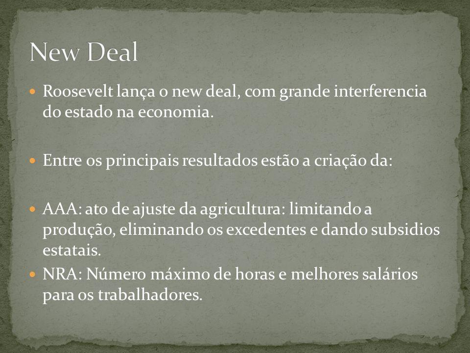 Roosevelt lança o new deal, com grande interferencia do estado na economia. Entre os principais resultados estão a criação da: AAA: ato de ajuste da a