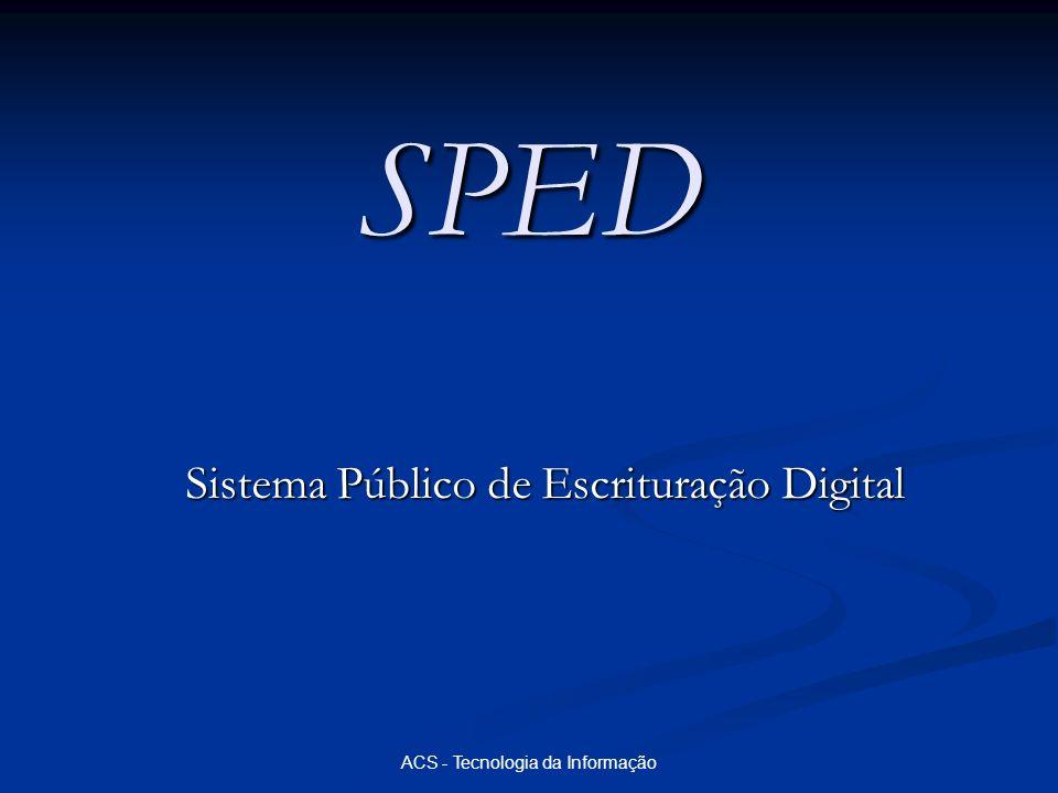 ACS - Tecnologia da Informação SPED Sistema Público de Escrituração Digital