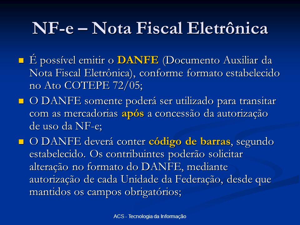 ACS - Tecnologia da Informação NF-e – Nota Fiscal Eletrônica É possível emitir o DANFE (Documento Auxiliar da Nota Fiscal Eletrônica), conforme format