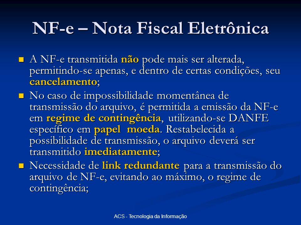 ACS - Tecnologia da Informação NF-e – Nota Fiscal Eletrônica A NF-e transmitida não pode mais ser alterada, permitindo-se apenas, e dentro de certas c