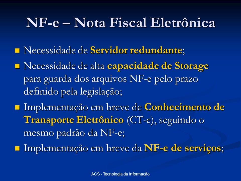ACS - Tecnologia da Informação NF-e – Nota Fiscal Eletrônica Necessidade de Servidor redundante; Necessidade de Servidor redundante; Necessidade de al