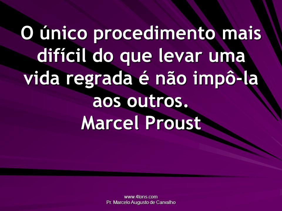 www.4tons.com Pr. Marcelo Augusto de Carvalho O único procedimento mais difícil do que levar uma vida regrada é não impô-la aos outros. Marcel Proust