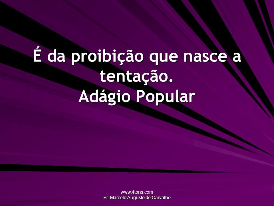 www.4tons.com Pr. Marcelo Augusto de Carvalho É da proibição que nasce a tentação. Adágio Popular