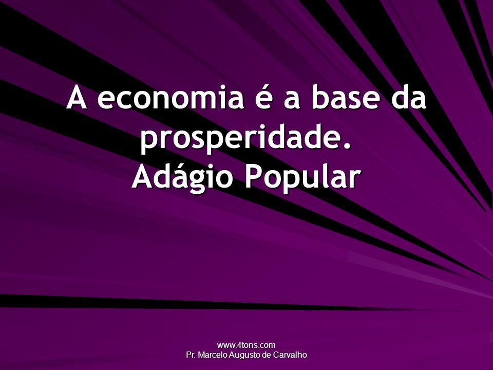 www.4tons.com Pr. Marcelo Augusto de Carvalho A economia é a base da prosperidade. Adágio Popular