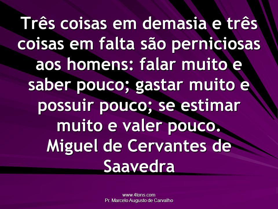 www.4tons.com Pr. Marcelo Augusto de Carvalho Três coisas em demasia e três coisas em falta são perniciosas aos homens: falar muito e saber pouco; gas
