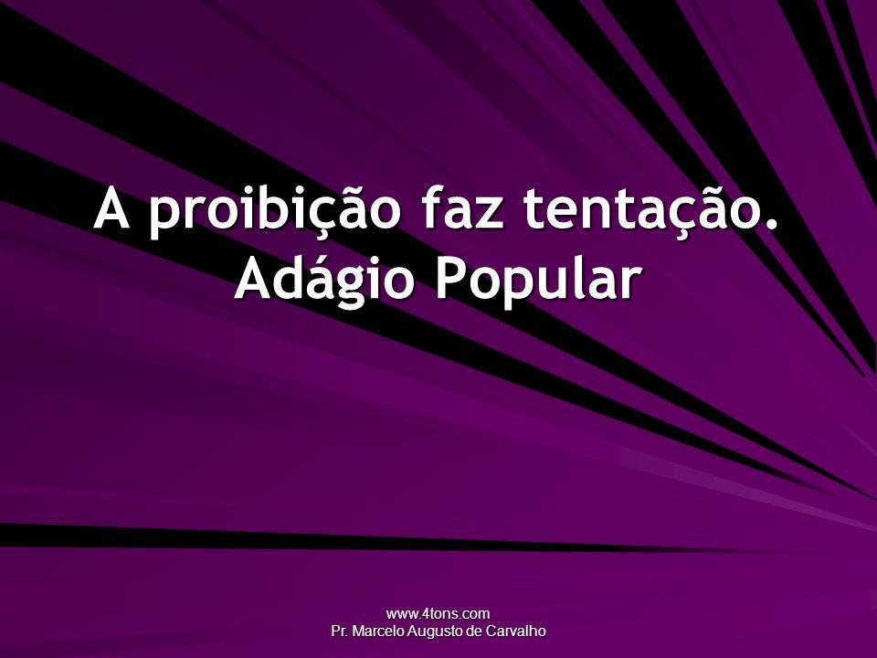 www.4tons.com Pr. Marcelo Augusto de Carvalho A proibição faz tentação. Adágio Popular