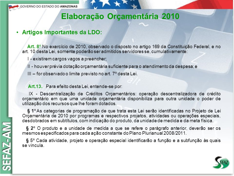 8 Governo do Estado do Amazonas Secretaria de Estado da Fazenda – SEFAZ Orçamento 2008 Elaboração Orçamentária 2010 Artigos Importantes da LDO: Art.