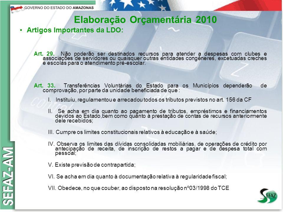 9 Governo do Estado do Amazonas Secretaria de Estado da Fazenda – SEFAZ Orçamento 2008 Elaboração Orçamentária 2010 Artigos Importantes da LDO: Art.