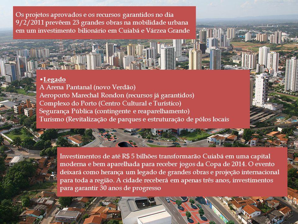 Os projetos aprovados e os recursos garantidos no dia 9/2/2011 prevêem 23 grandes obras na mobilidade urbana em um investimento bilionário em Cuiabá e