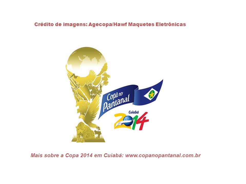 Crédito de imagens: Agecopa/Hawf Maquetes Eletrônicas Mais sobre a Copa 2014 em Cuiabá: www.copanopantanal.com.br