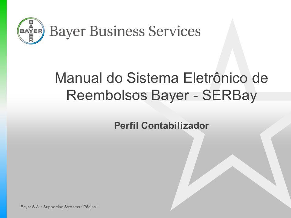 Bayer S.A. Supporting Systems Página 1 Manual do Sistema Eletrônico de Reembolsos Bayer - SERBay Perfil Contabilizador